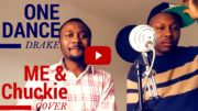 One Dance – Drake (Feat. WizKid & Kyla) – ME & Chuckie Cover